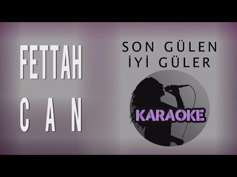 Fettah Can - Son Gülen İyi Güler (Karaoke Video)