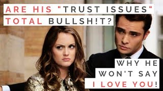 LOVE LESSONS FROM GOSSIP GIRL: Dating Guys With Trust Issues & Why He Won't Say I Love You!