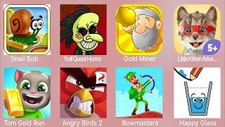 Snail Bob,Troll Quest Horror,Gold Miner,Little Kitten,Tom Gold Run,Angry Birds 2,Bowmasters