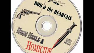 Bob & The Bearcats - High Heels & Homicide