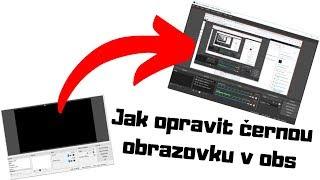 How to fix black screen in OBS/Jak opravit černou obrazovku v OBS