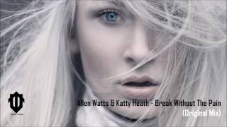 Allen Watts & Katty Heath - Break Without The Pain (Original Mix)