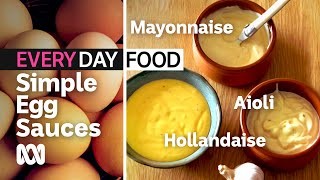 How To Make Mayo, Aioli And Hollandaise In Minutes | Everyday Food | ABC Australia