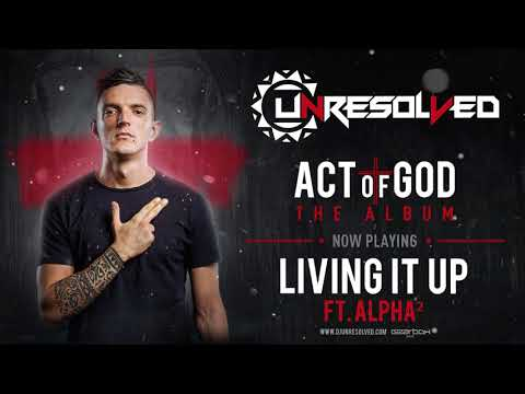 Unresolved & Alpha2 - Living it Up [Act Of God]
