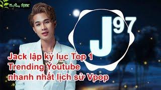 Jack - giờ là J97 lập kỷ lục Top 1 Trending nhanh nhất lịch sử Vpop | 🌿 Vũ Phong MTL 🌿