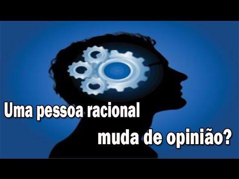 André Massolini - Uma pessoa racional muda de opinião?