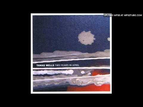 Tamas Wells - Fine, Don't Follow A Tiny Boat mp3