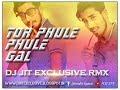 TOR PHULE PHULE GAAL (DJ JIT EXCLUSIVE RMX) CG DJ SONG