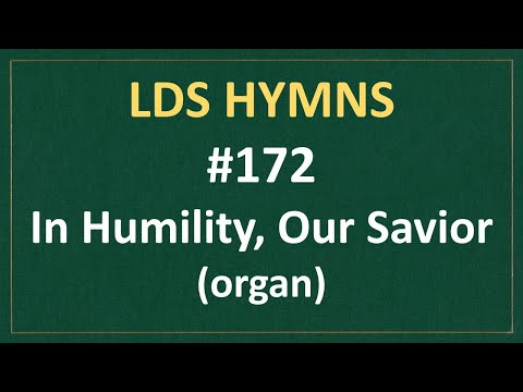 (#172) In Humility, Our Savior (LDS Hymns - Organ Instrumental)