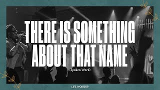 There Is Something About That Name (Spoken Word) | Live | LIFE Worship