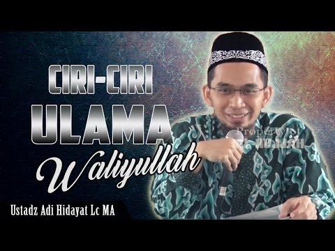 Ciri ciri Ulama Waliyullah,Dekati jika bertemu    Ustadz Adi Hidayat Lc MA
