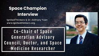 Dr. Anthony Yuen: Co-Chair of Space Generation Advisory Council, Space Medicine Enthusiast, Doctor