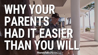 Why Your Parents Had It Easier Than You Will