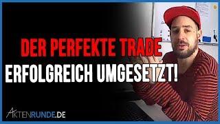 Der perfekte Trade - ERFOLGREICH UMGESETZT!