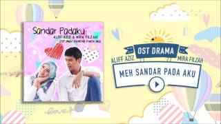 "Aliff Aziz & Mira Filzah - Sandar Padaku ""OST Meh Sandar Pada Aku"" (Audio)"
