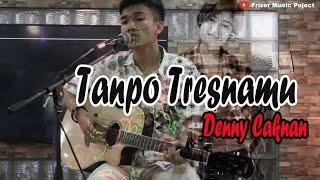 Tanpo Tresnamu - Denny Caknan [ Cover Frizer Music Project ]
