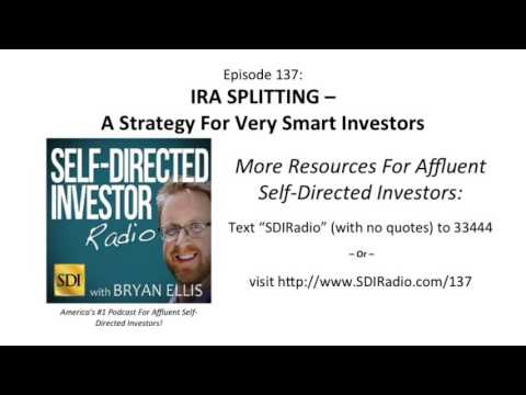 Self Directed Investor Radio: IRA SPLITTING – A Strategy For Very Smart Investors  |  Episode 137