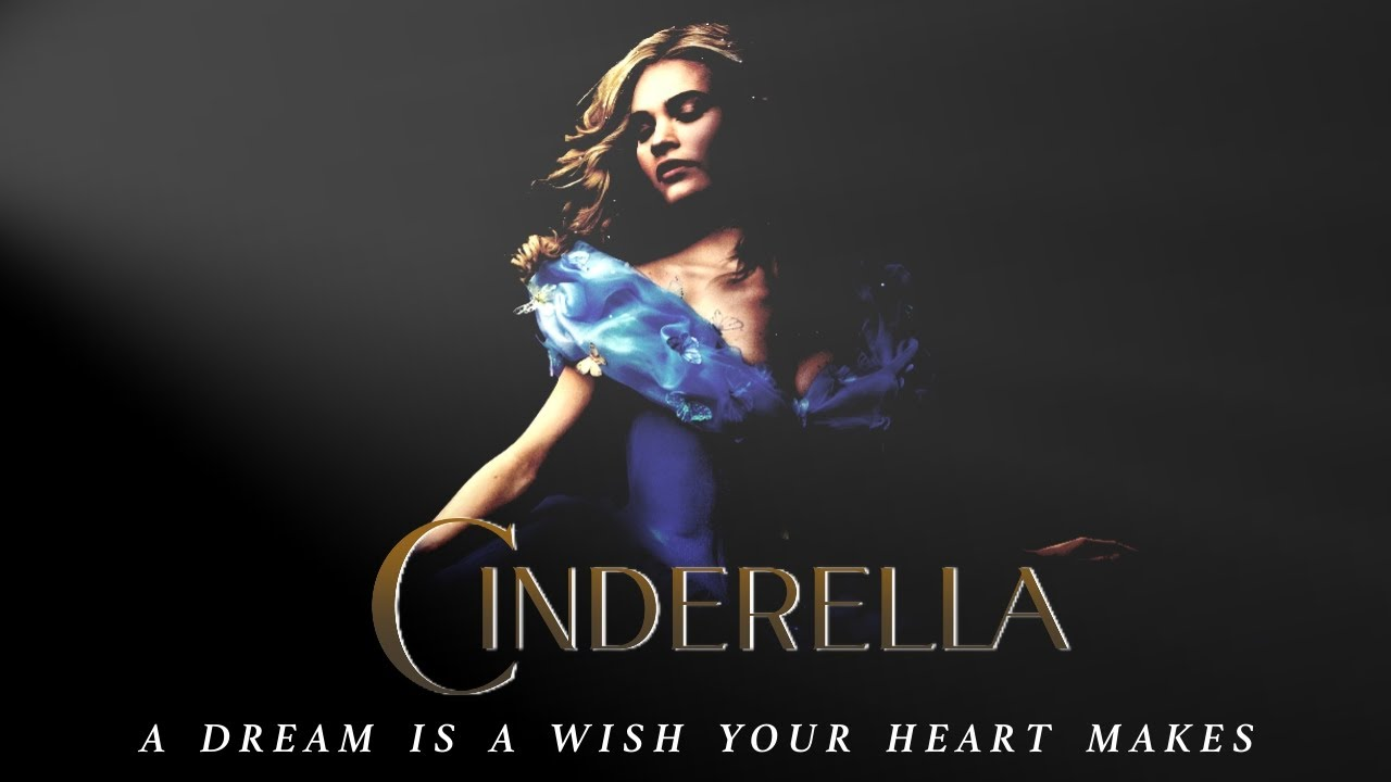 Cinderella (2015) - A Dream is a Wish your Heart Makes ...