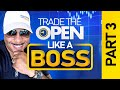Trade The Open Like a Boss! Part 3