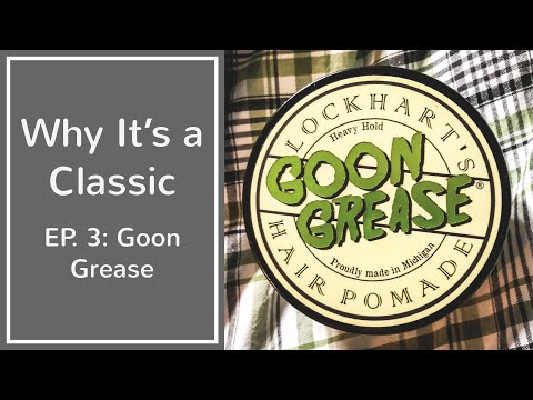 Why It's a Classic, Ep  3: Lockhart's Goon Grease Review