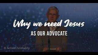 Why We Need Jesus As Our Advocate // Gary Fenn (Sermon)