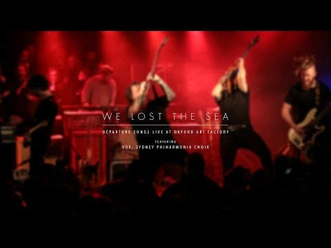 We Lost The Sea - Departure Songs Live (Feat. VOX, Sydney Philharmonia Choir)
