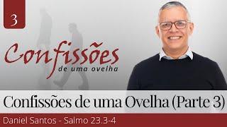 3. Confissões de uma Ovelha (Parte 3) - Daniel Santos