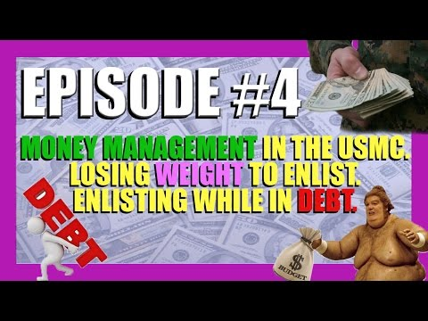 Managing Money, Enlisting with Debt, Weight Loss - USMC - Po