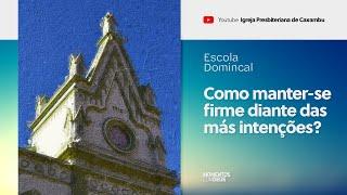 Escola Dominical: Como manter-se firme diante das más intenções? (26/07/2020)