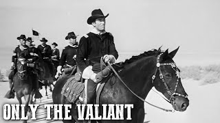 Only the Valiant | Classic Western | Adventure Movie | Wild West | Full Length | English