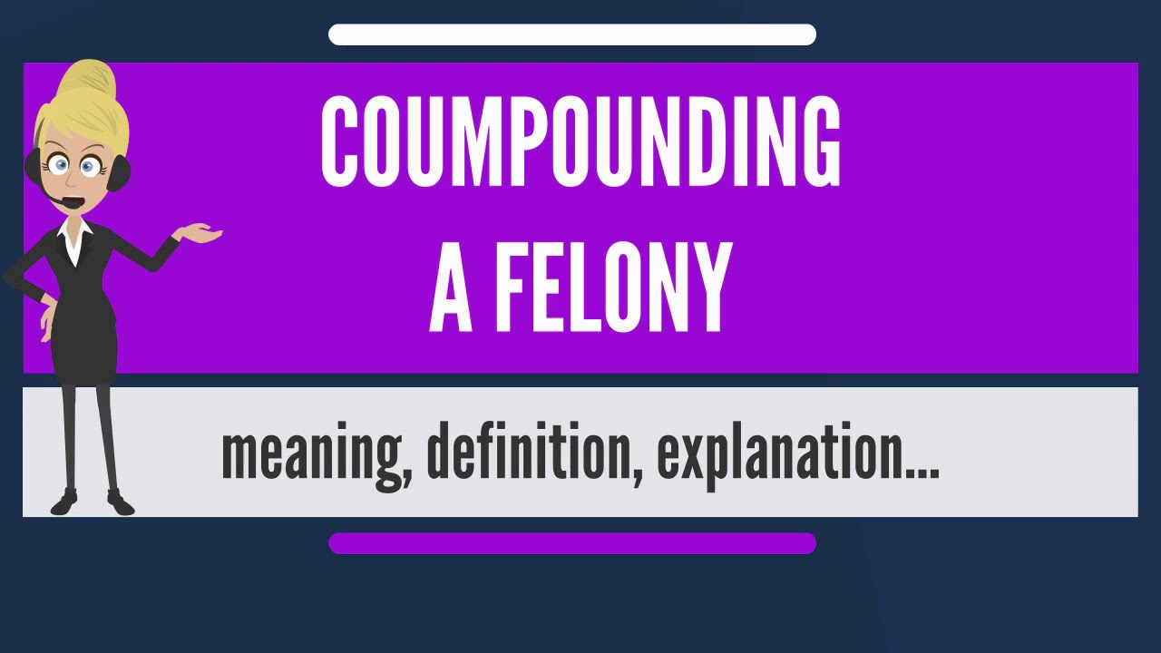 What Does COMPOUNDING A FELONY Mean?