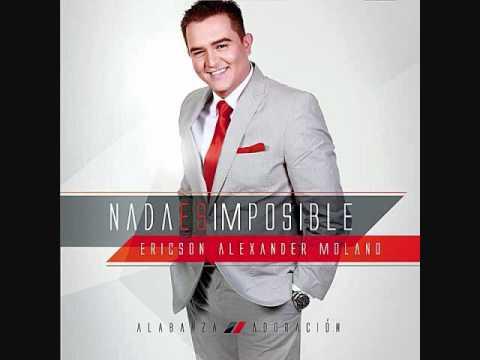 Ericson Alexander Molano: Tu Eres Fiel. Album: Nada es Imposible.