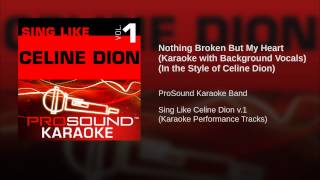 Nothing Broken But My Heart (Karaoke with Background Vocals) (In the Style of Celine Dion)