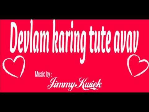 Jimmy Kwiek Devlam karing tute avav