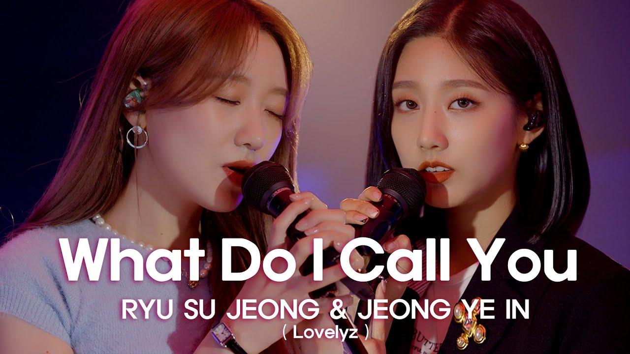 [woollim THE LIVE 4] 류수정&정예인(Lovelyz) - What Do I Call You COVER (원곡: 태연)