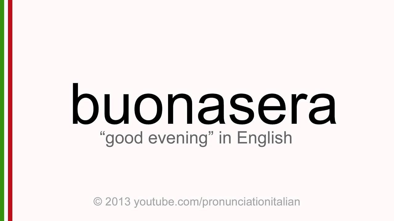 Correct Italian Pronunciation Of Buonasera Good Evening Youtube
