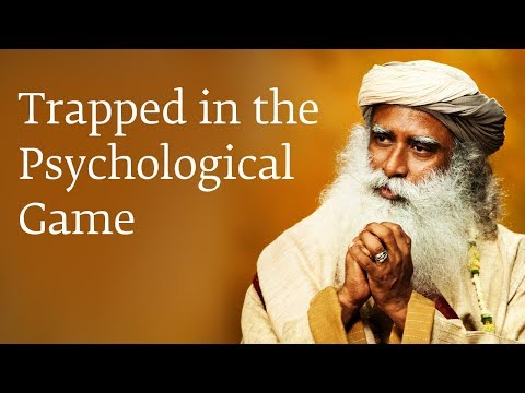 Trapped in the Psychological Game - Sadhguru 2017