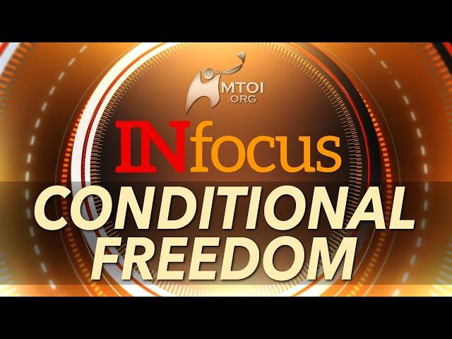 INFOCUS: Conditional Freedom