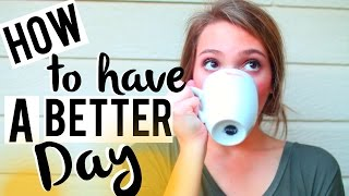 8 Ways to Have a Better Day!
