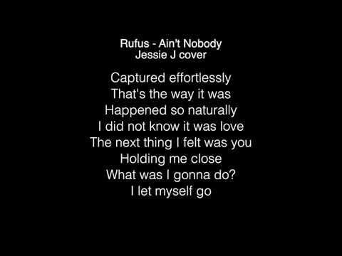 Jessie J - Ain't Nobody Lyrics (Rufus) The singer 2018