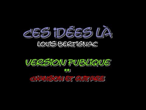 Ces Idees La Louis Bertignac Chanson Et Guitare Youtube