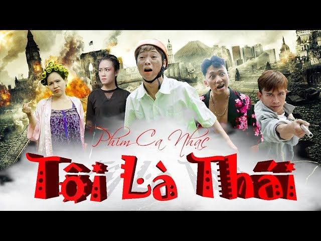 Phim ca nhạc hài - TÔI LÀ THÁI   Thái Dương , Chung Tũn , Thúy Quỳnh , Trương Phương - OFFICIAL MV