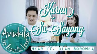 Gambar cover KARNA SU SAYANG - NEAR feat. DIAN SOROWEA (REARRANGE VERSION LIVE COVER BY AVIWKILA)