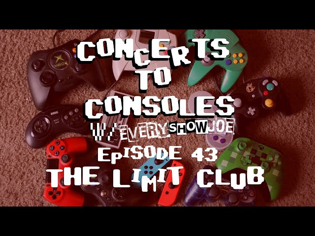 Concerts To Consoles: Episode 43 - The Limit Club