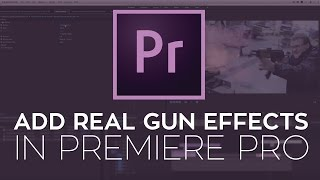 How to Add Real Gun Effects to Your Action Scene in Adobe Premiere Pro