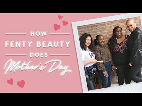HOW FENTY BEAUTY DOES MOTHER'S DAY | FENTY BEAUTY