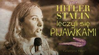 """m.in.:""""HITLER i STALIN leczyli się PIJAWKAMI"""" -  Katarzyna Pater © VTV"""
