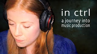 IN CTRL • A JOURNEY INTO MUSIC PRODUCTION • Documentary