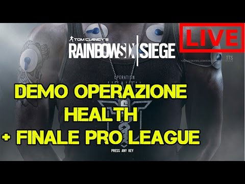 LIVE OPERAZIONE HEALTH + PRO LEAGUE - RAINBOW SIX SIEGE