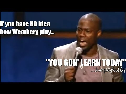 """If you have NO idea how Weathery plays... """"YOU GON' LEARN TODAY""""....hopefully"""